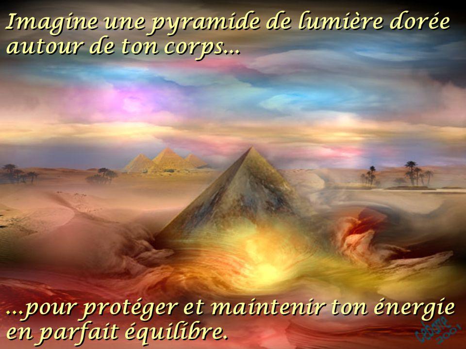 Imagine une pyramide de lumière dorée autour de ton corps...