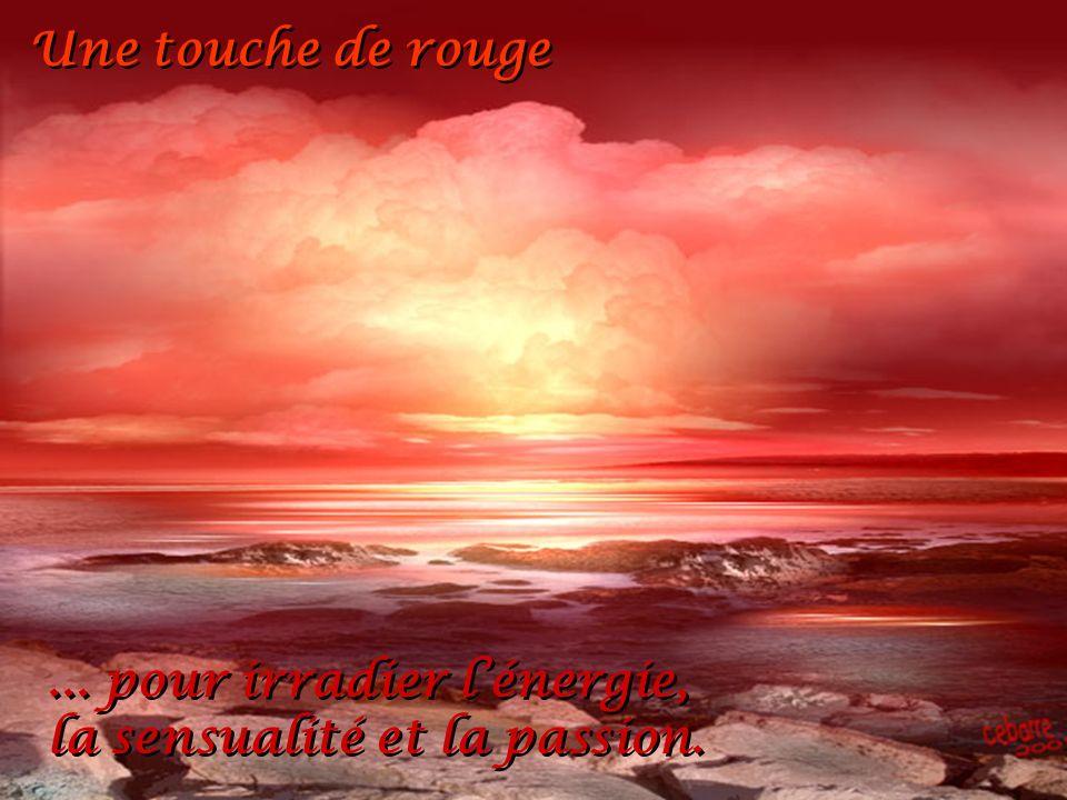 Une touche de rouge ... pour irradier l'énergie, la sensualité et la passion.