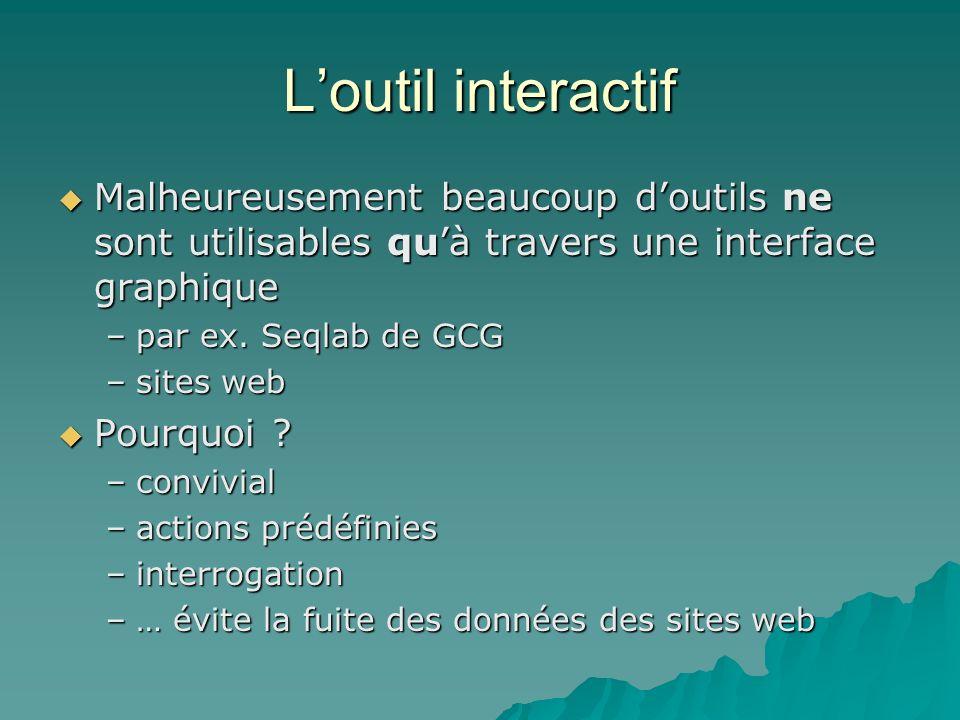 L'outil interactif Malheureusement beaucoup d'outils ne sont utilisables qu'à travers une interface graphique.