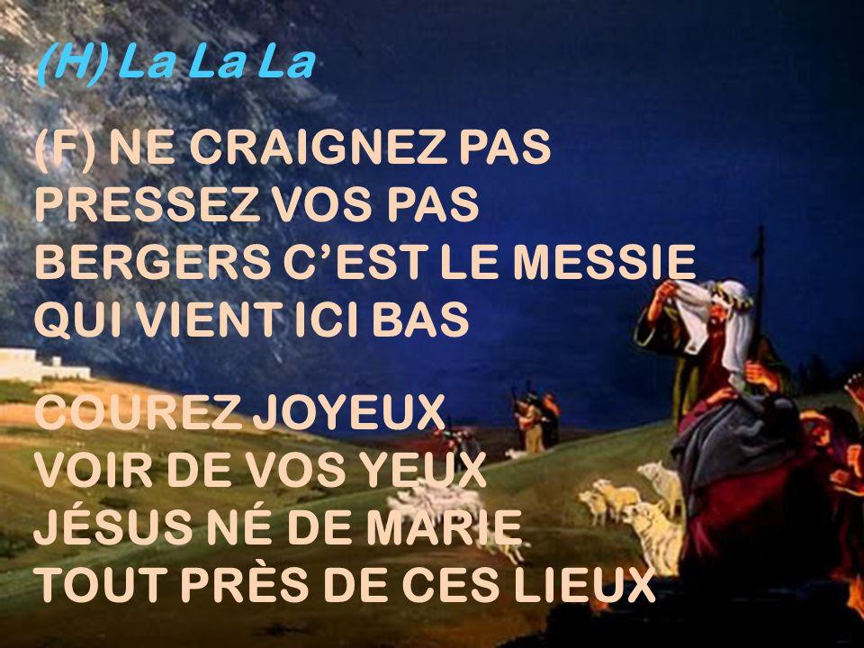 (H) La La La (F) NE CRAIGNEZ PAS. PRESSEZ VOS PAS. BERGERS C'EST LE MESSIE. QUI VIENT ICI BAS. COUREZ JOYEUX.
