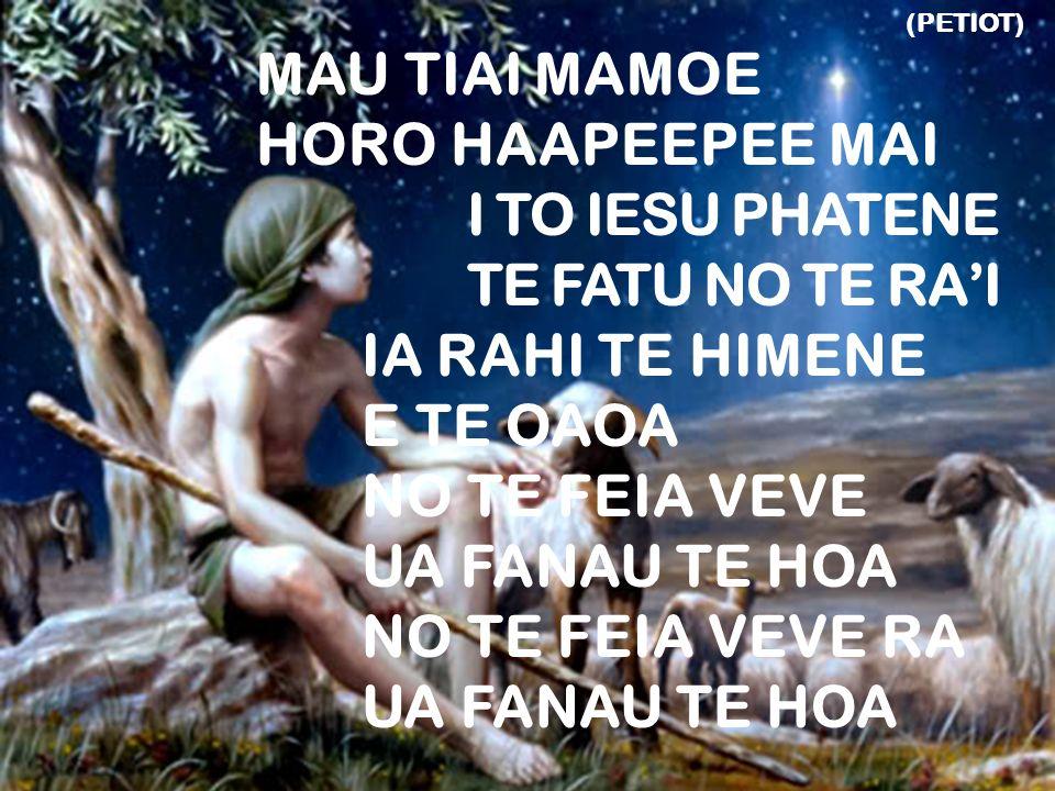 MAU TIAI MAMOE HORO HAAPEEPEE MAI I TO IESU PHATENE TE FATU NO TE RA'I