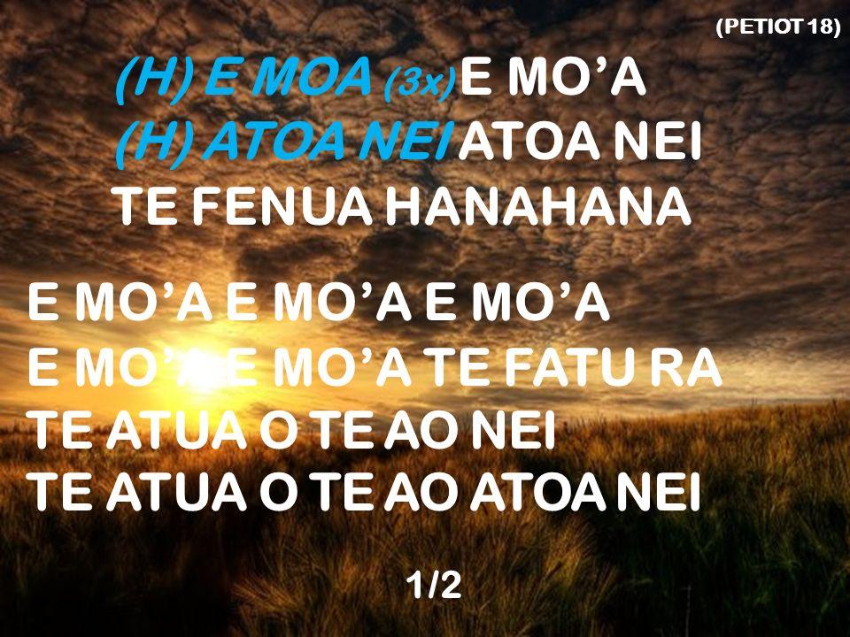 (H) ATOA NEI ATOA NEI TE FENUA HANAHANA E MO'A E MO'A E MO'A