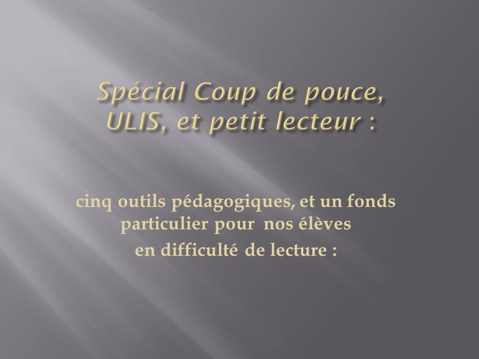 Spécial Coup de pouce, ULIS, et petit lecteur :