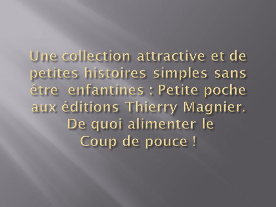 Une collection attractive et de petites histoires simples sans être enfantines : Petite poche aux éditions Thierry Magnier.