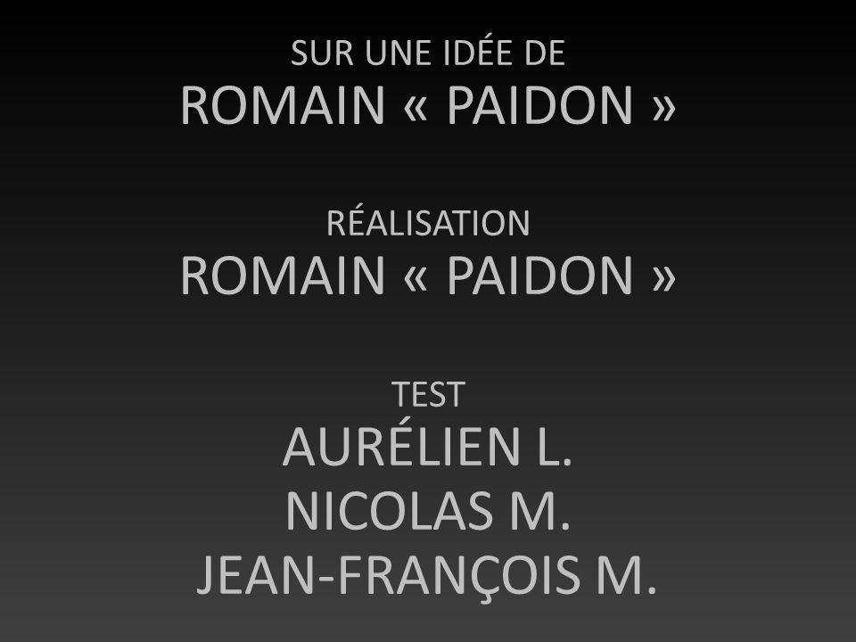 ROMAIN « PAIDON » AURÉLIEN L. NICOLAS M. JEAN-FRANÇOIS M.