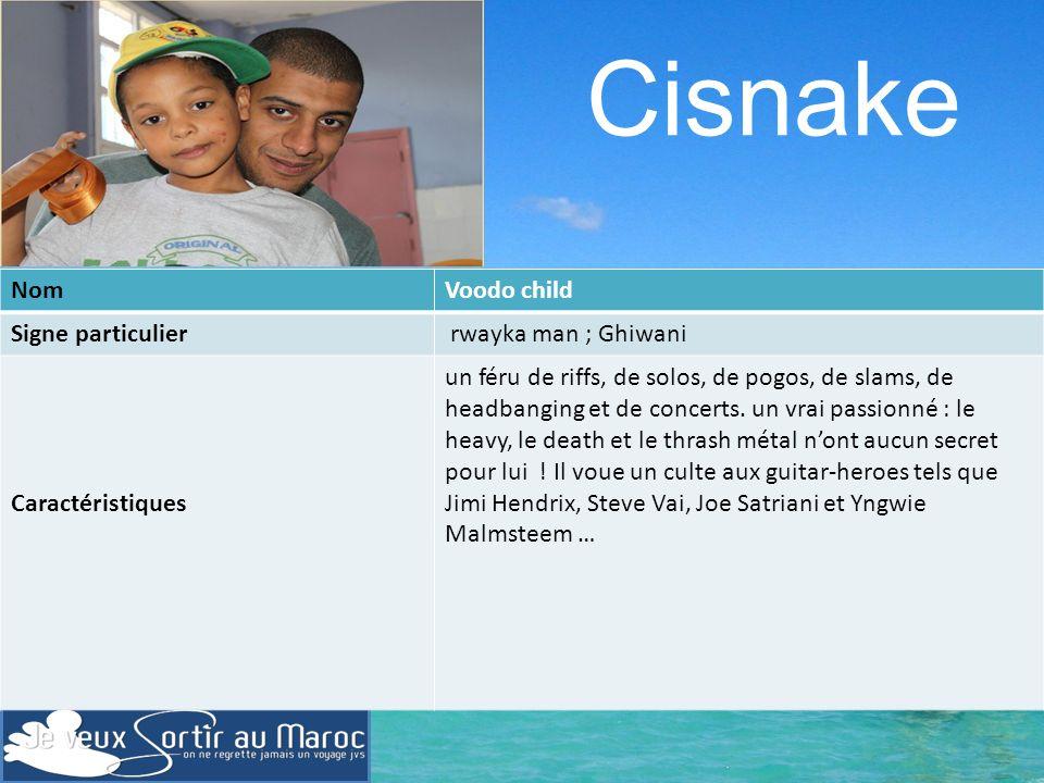 Cisnake Nom Voodo child Signe particulier rwayka man ; Ghiwani