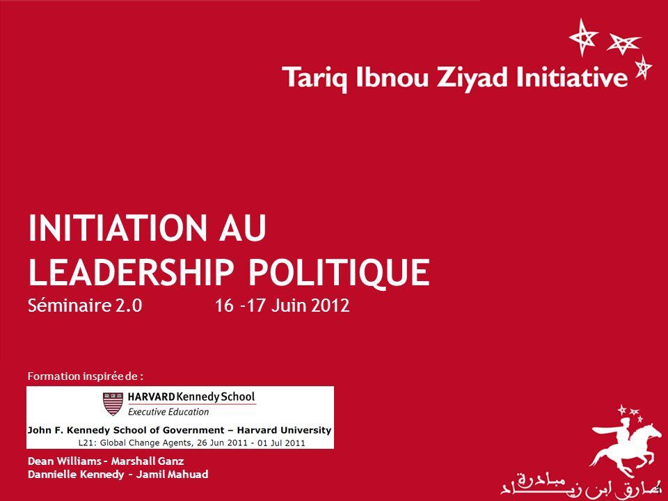 INITIATION AU LEADERSHIP POLITIQUE Séminaire 2.0 16 -17 Juin 2012