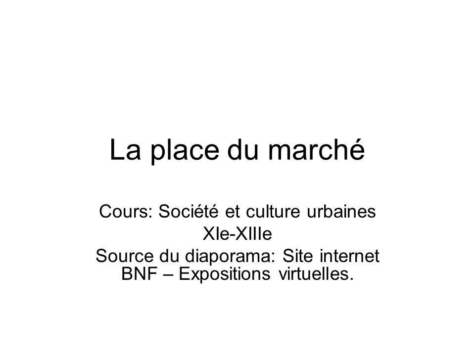 La place du marché Cours: Société et culture urbaines XIe-XIIIe
