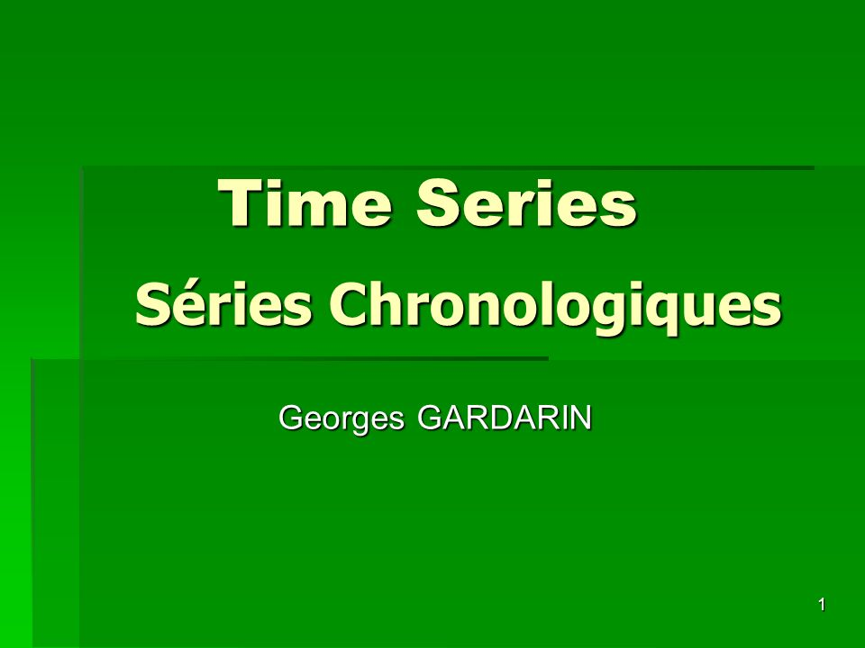Time Series Séries Chronologiques Georges GARDARIN