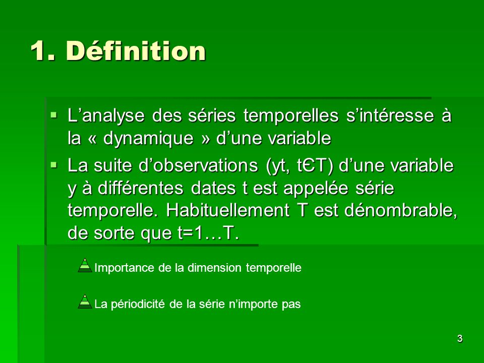 1. Définition L'analyse des séries temporelles s'intéresse à la « dynamique » d'une variable.