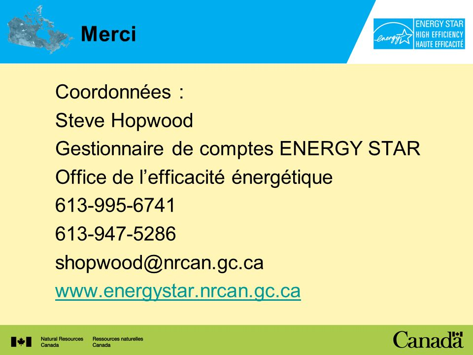 Merci Coordonnées : Steve Hopwood Gestionnaire de comptes ENERGY STAR