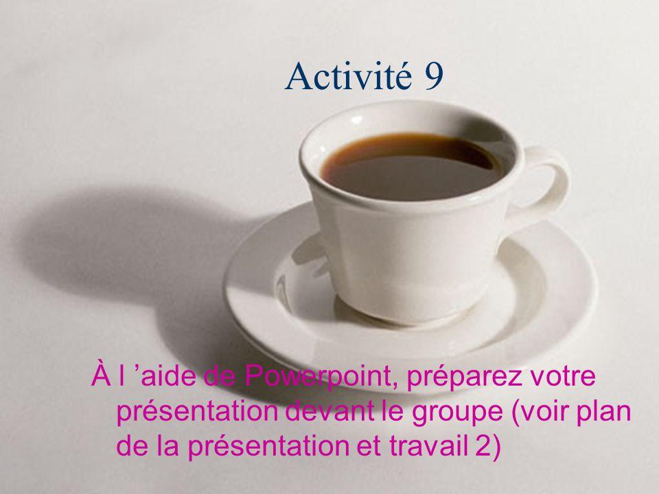 Activité 9 À l 'aide de Powerpoint, préparez votre présentation devant le groupe (voir plan de la présentation et travail 2)