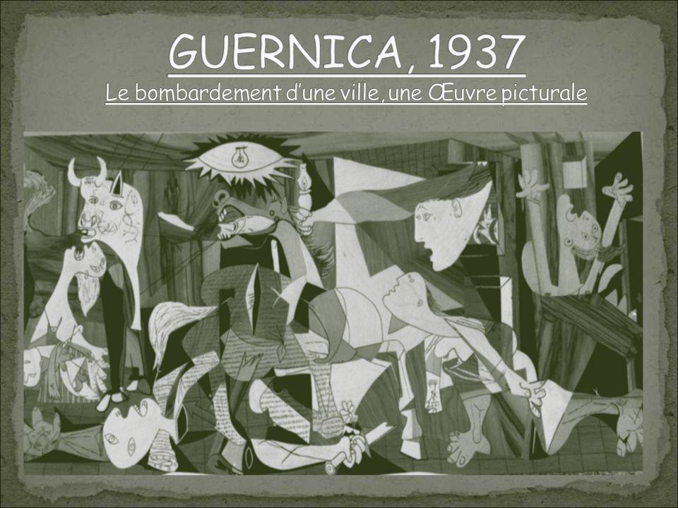 GUERNICA, 1937 Le bombardement d'une ville, une Œuvre picturale