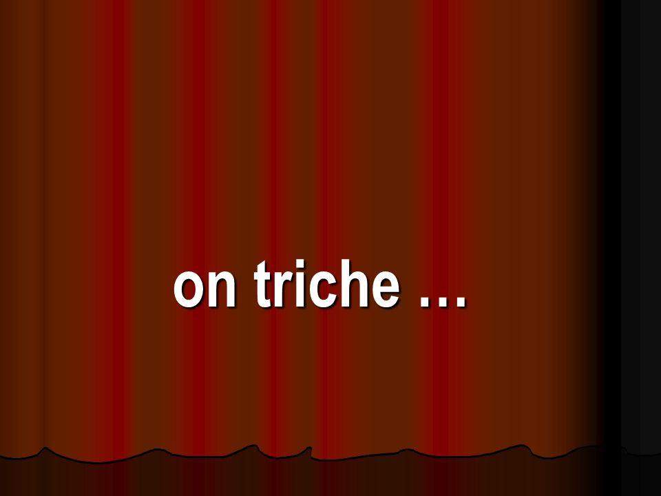 on triche …