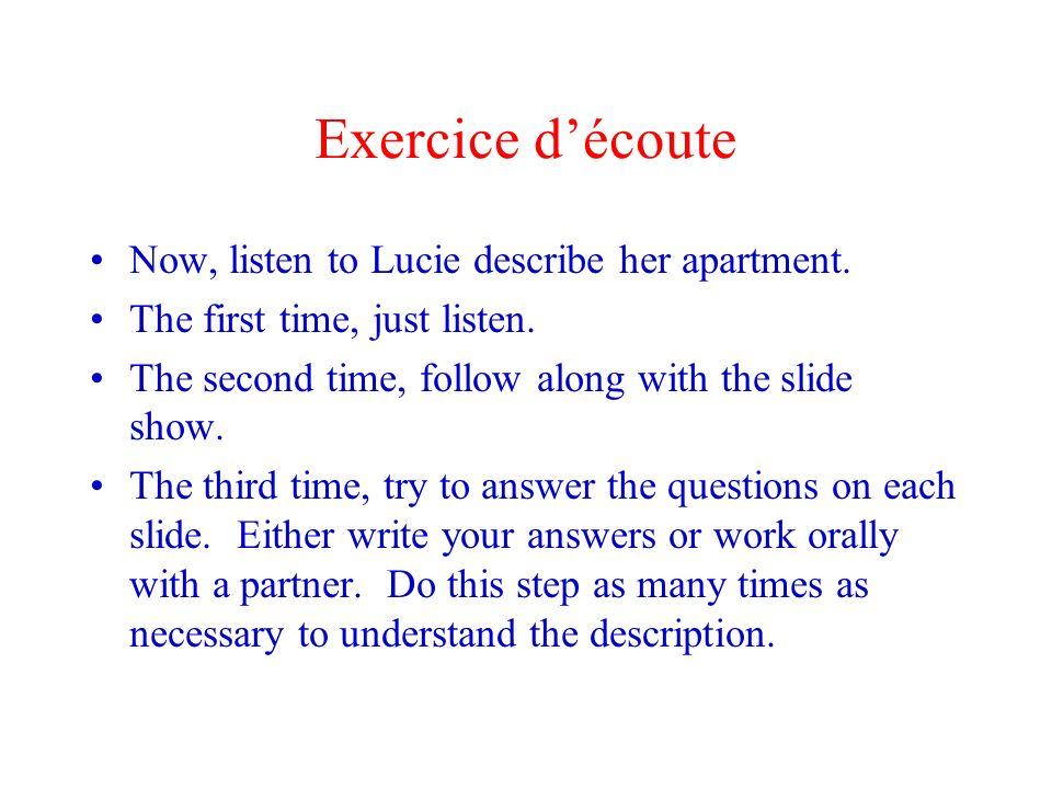 Exercice d'écoute Now, listen to Lucie describe her apartment.