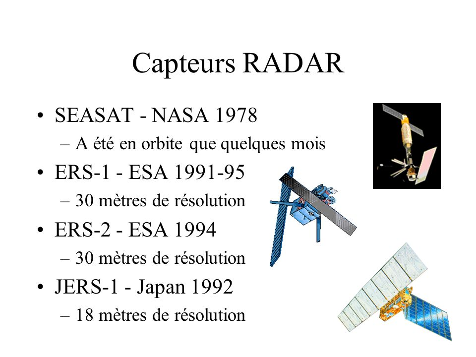 Capteurs RADAR SEASAT - NASA 1978 ERS-1 - ESA 1991-95 ERS-2 - ESA 1994