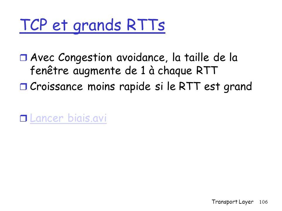 TCP et grands RTTs Avec Congestion avoidance, la taille de la fenêtre augmente de 1 à chaque RTT. Croissance moins rapide si le RTT est grand.