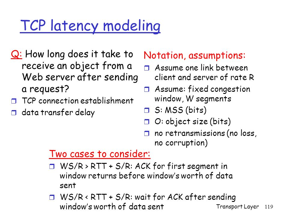 TCP latency modeling Q: How long does it take to receive an object from a Web server after sending a request
