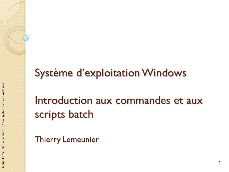 Système d'exploitation Windows Introduction aux commandes et aux scripts batch Thierry Lemeunier