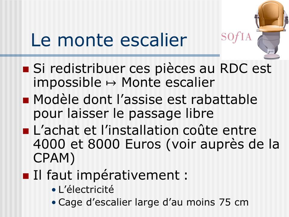 Le monte escalier Si redistribuer ces pièces au RDC est impossible ↦ Monte escalier.