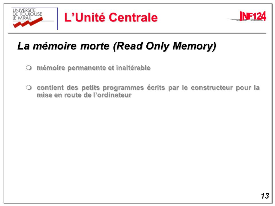 L'Unité Centrale La mémoire morte (Read Only Memory)