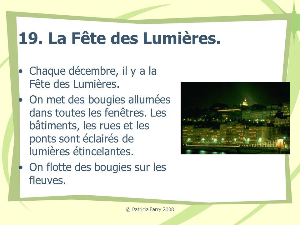 19. La Fête des Lumières. Chaque décembre, il y a la Fête des Lumières.