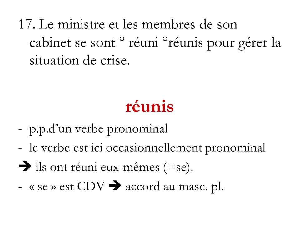 17. Le ministre et les membres de son cabinet se sont ° réuni °réunis pour gérer la situation de crise.