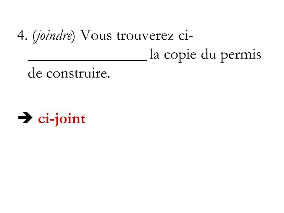 4. (joindre) Vous trouverez ci-_______________ la copie du permis de construire.