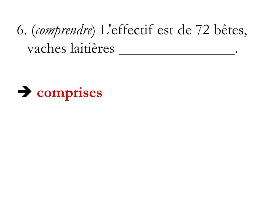 6. (comprendre) L effectif est de 72 bêtes, vaches laitières _______________.