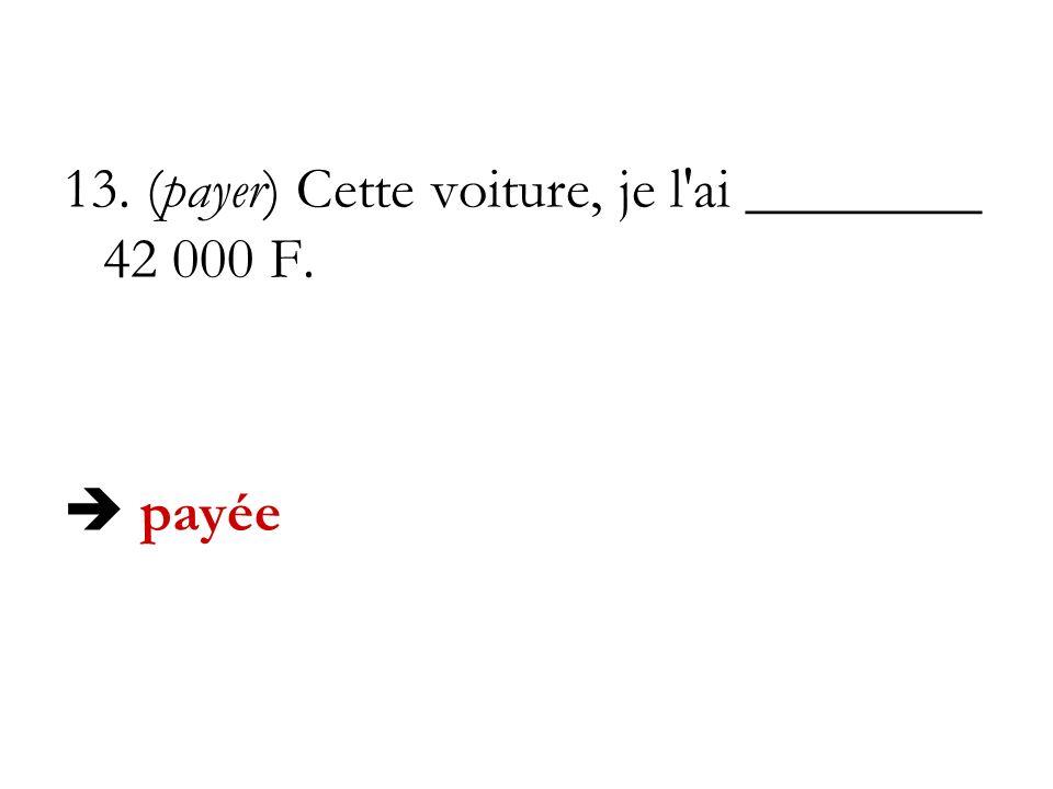 13. (payer) Cette voiture, je l ai ________ 42 000 F.