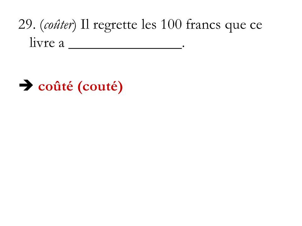 29. (coûter) Il regrette les 100 francs que ce livre a _______________.