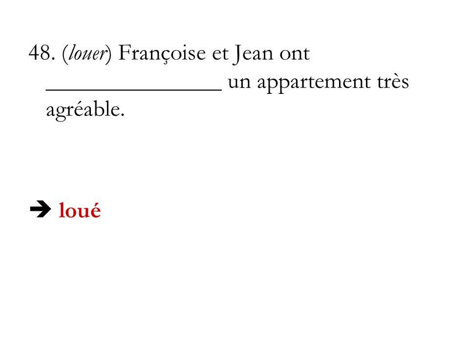 48. (louer) Françoise et Jean ont _______________ un appartement très agréable.