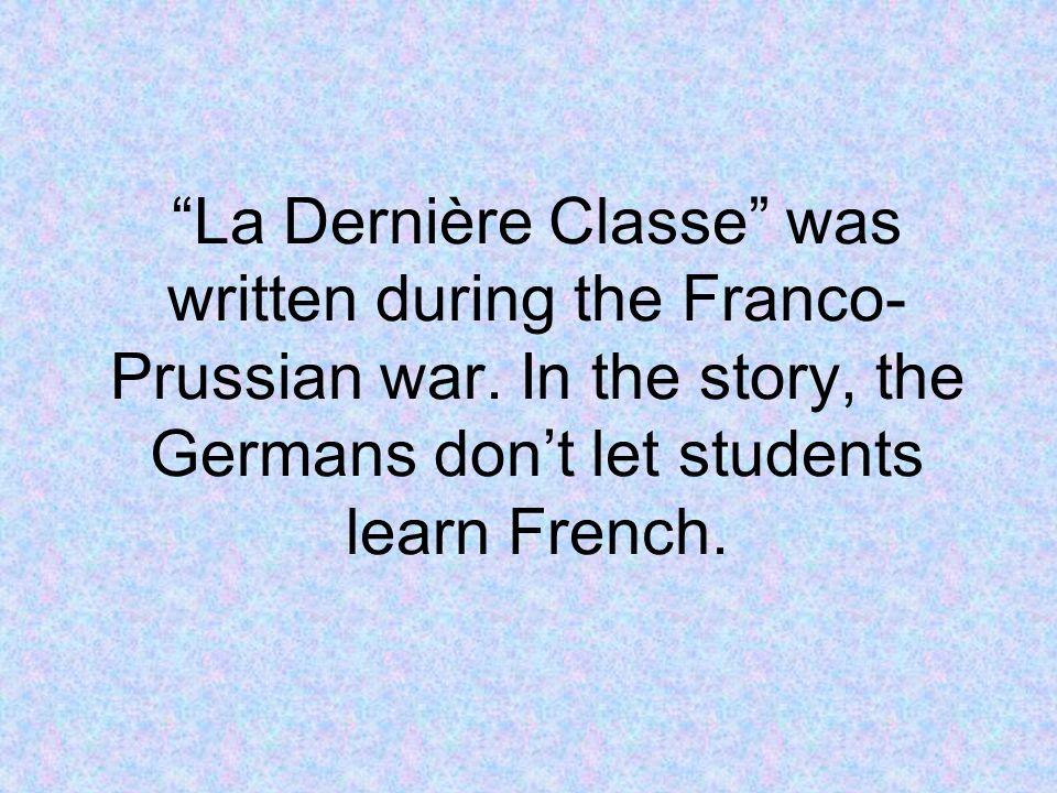 La Dernière Classe was written during the Franco-Prussian war