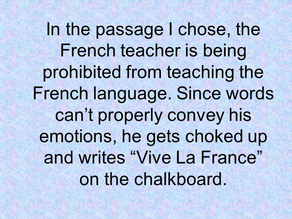 In the passage I chose, the French teacher is being prohibited from teaching the French language.