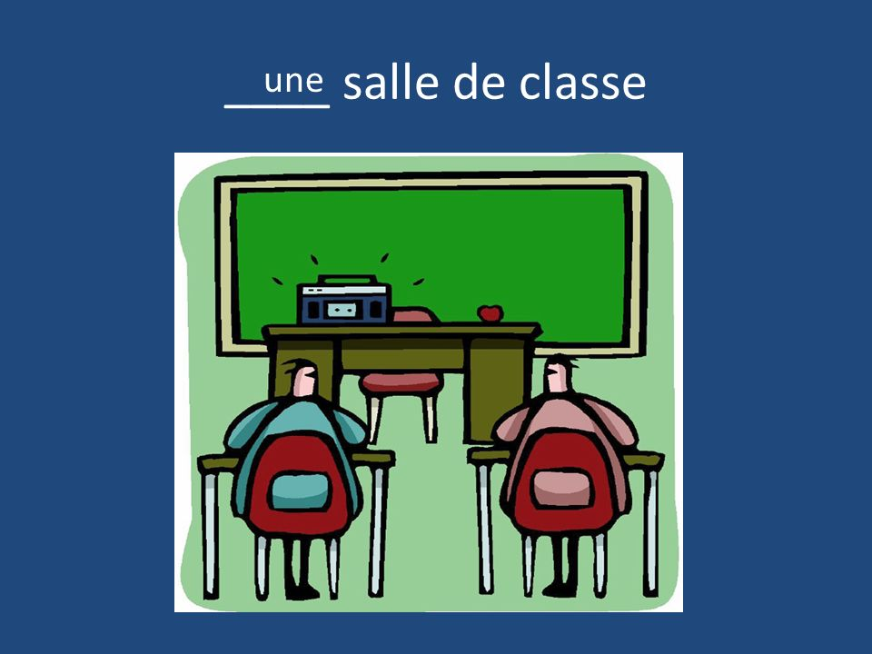 ____ salle de classe une