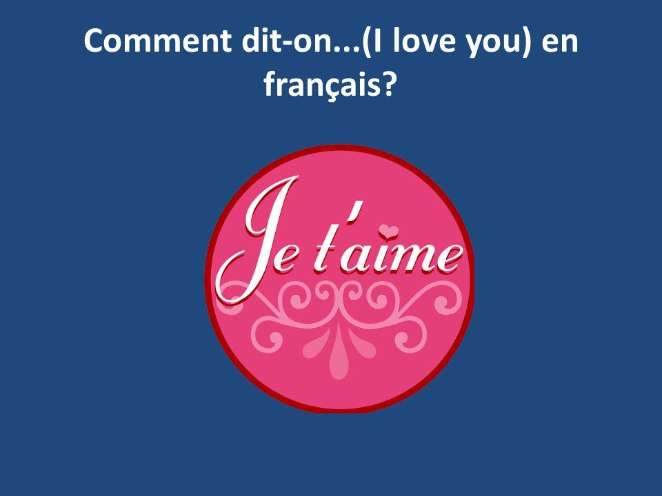 Comment dit-on...(I love you) en français