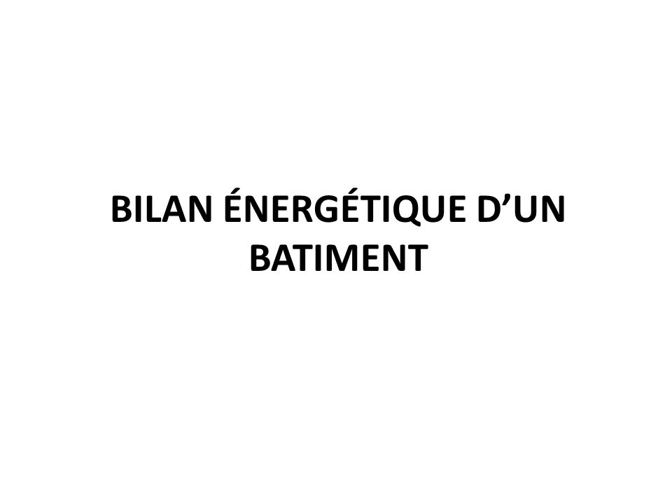 BILAN ÉNERGÉTIQUE D'UN BATIMENT