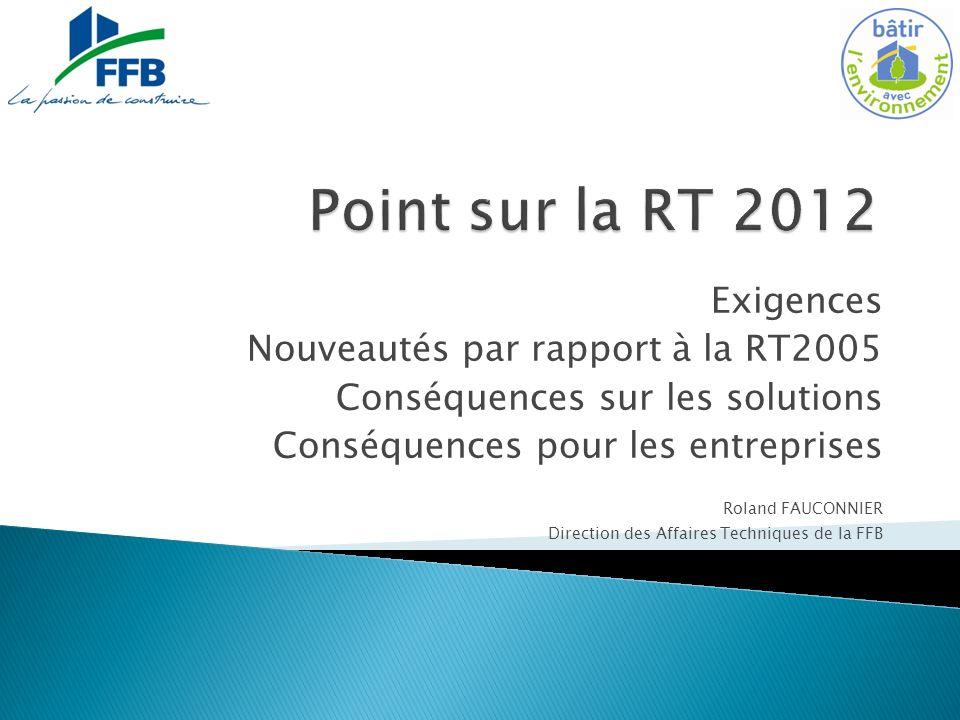 Point sur la RT 2012 Exigences Nouveautés par rapport à la RT2005