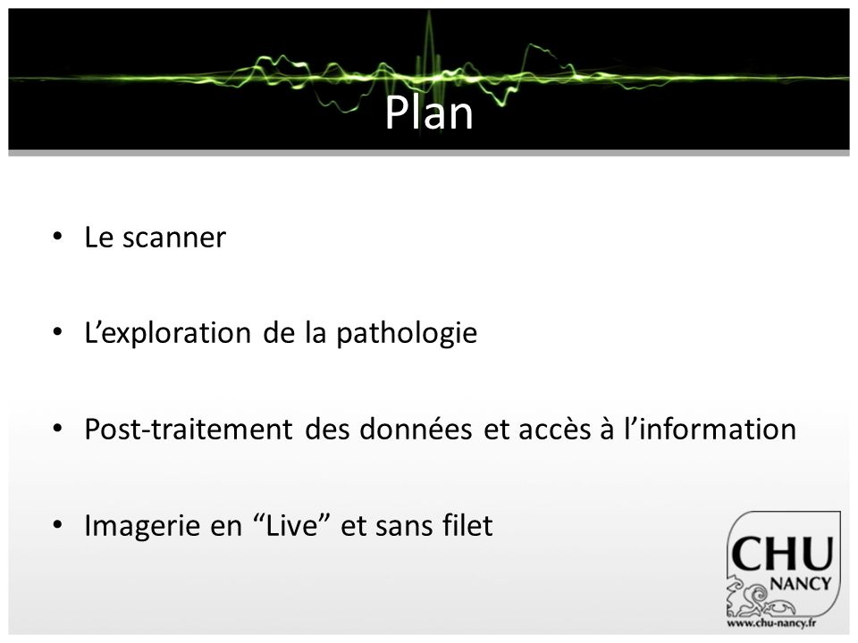 Plan Le scanner L'exploration de la pathologie