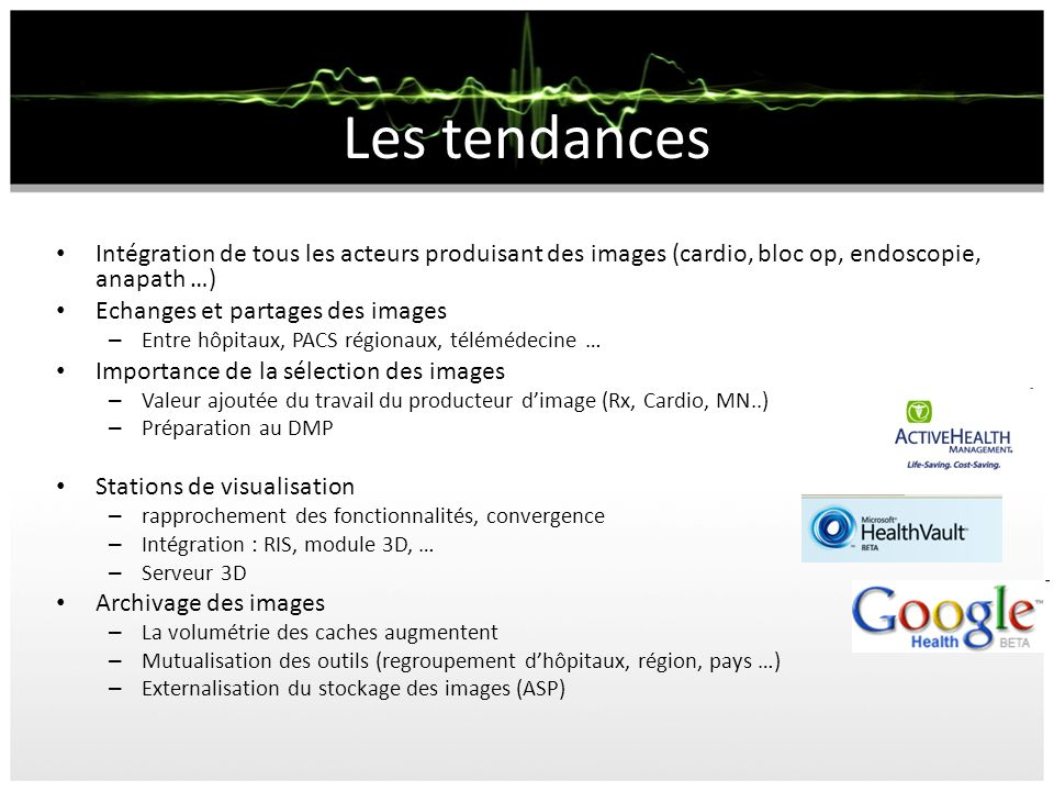 Les tendances Intégration de tous les acteurs produisant des images (cardio, bloc op, endoscopie, anapath …)