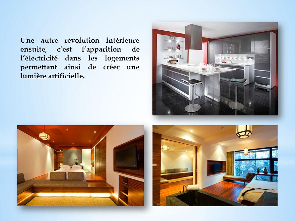 Une autre révolution intérieure ensuite, c'est l'apparition de l'électricité dans les logements permettant ainsi de créer une lumière artificielle.