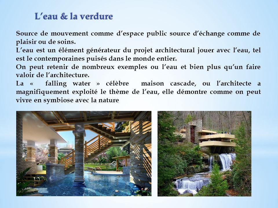 L'eau & la verdure Source de mouvement comme d'espace public source d'échange comme de plaisir ou de soins.