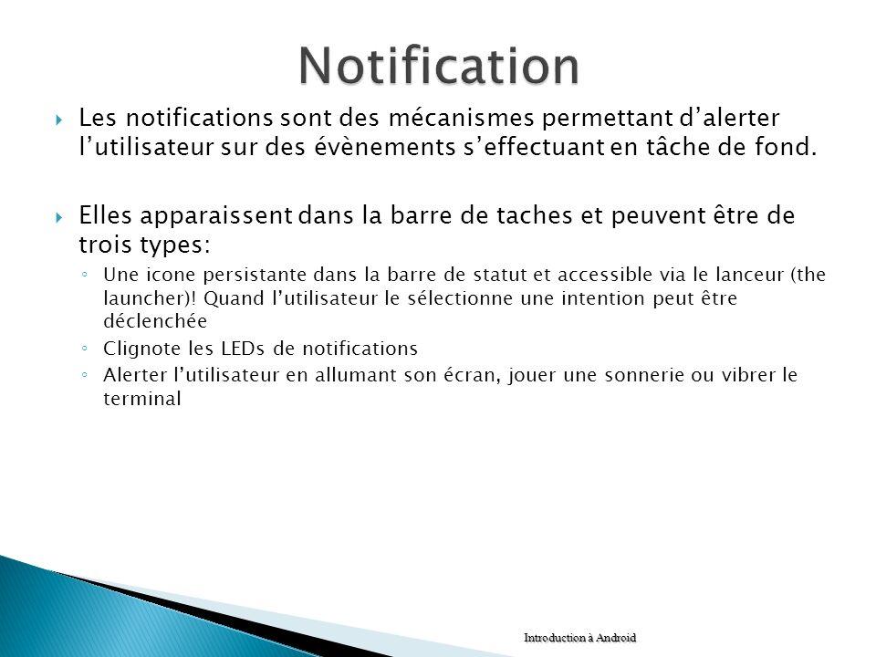 Notification Les notifications sont des mécanismes permettant d'alerter l'utilisateur sur des évènements s'effectuant en tâche de fond.