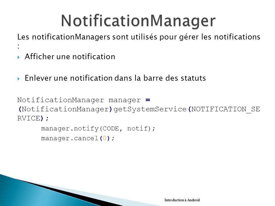 NotificationManager Les notificationManagers sont utilisés pour gérer les notifications : Afficher une notification.