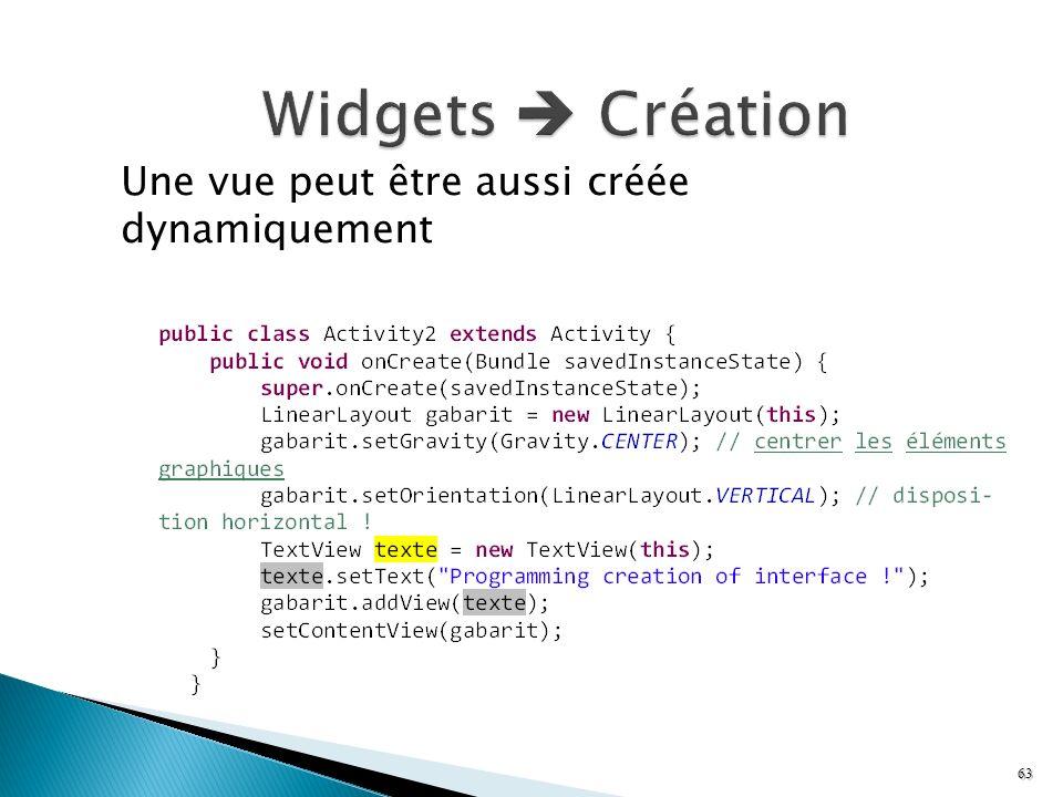 Widgets  Création Une vue peut être aussi créée dynamiquement