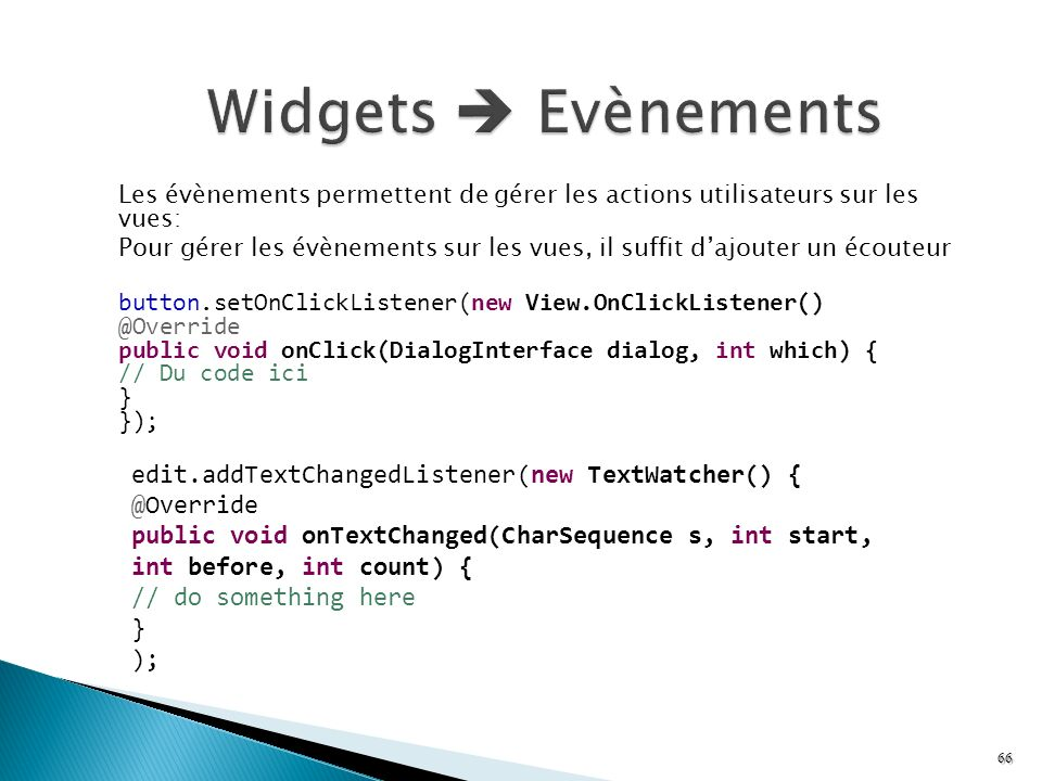 Widgets  Evènements edit.addTextChangedListener(new TextWatcher() {