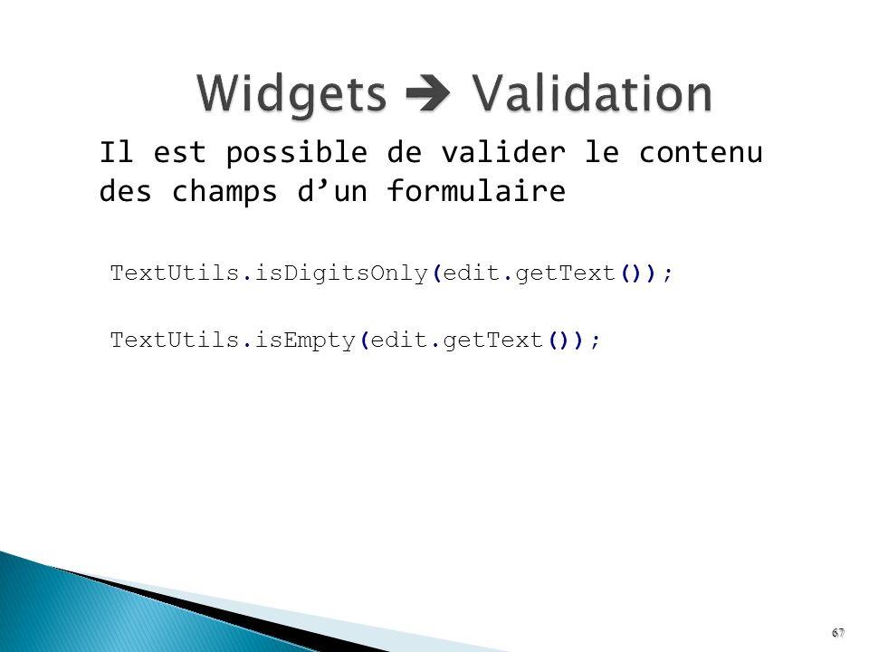 Widgets  Validation Il est possible de valider le contenu des champs d'un formulaire. TextUtils.isDigitsOnly(edit.getText());
