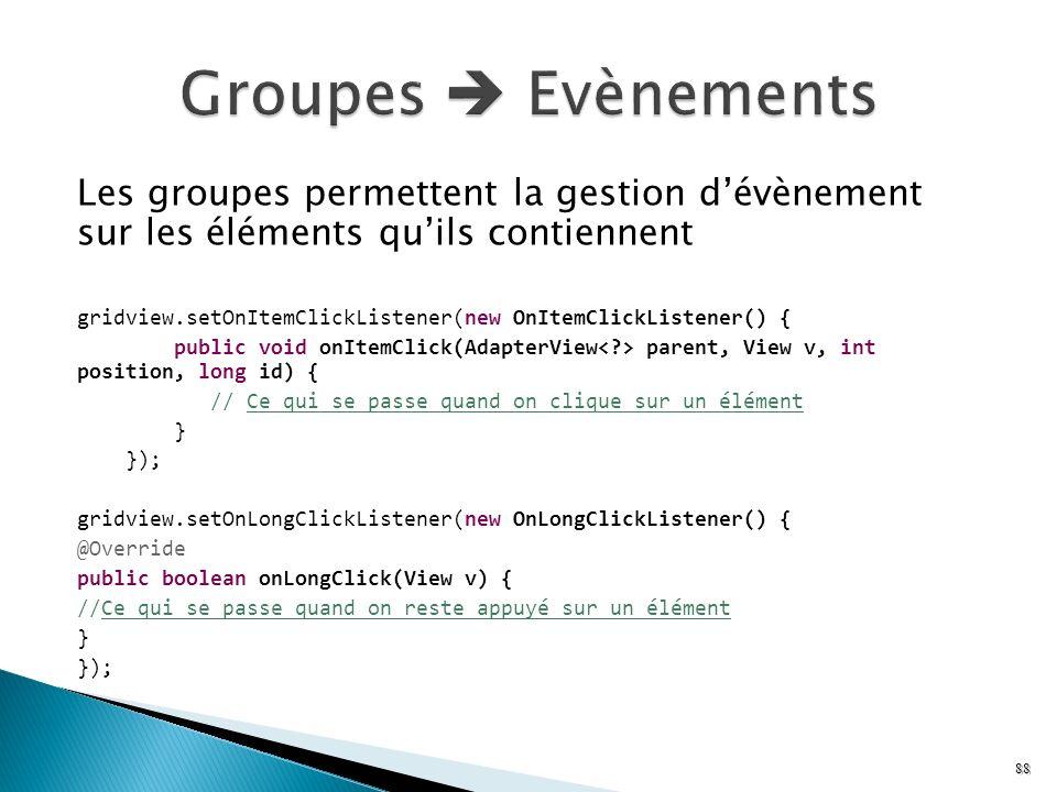 Groupes  Evènements Les groupes permettent la gestion d'évènement sur les éléments qu'ils contiennent.