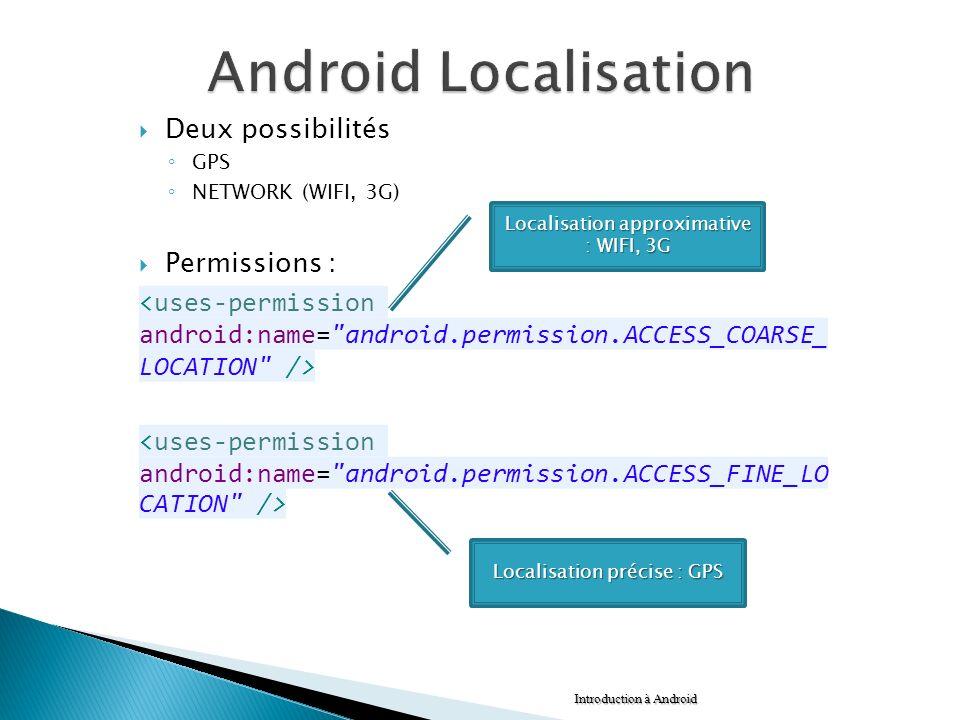 Android Localisation Deux possibilités Permissions :
