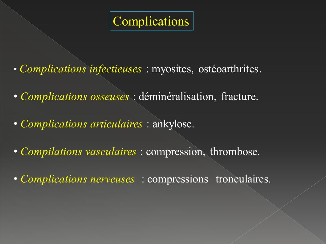 Complications Complications osseuses : déminéralisation, fracture.